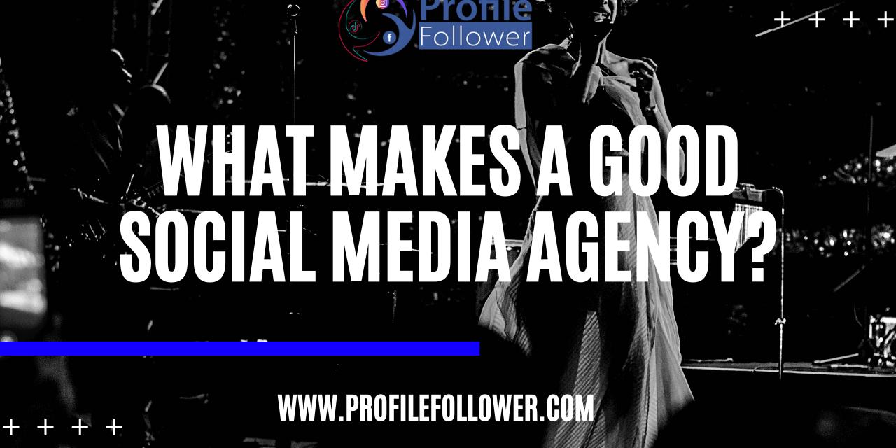 What makes a good Social Media Agency