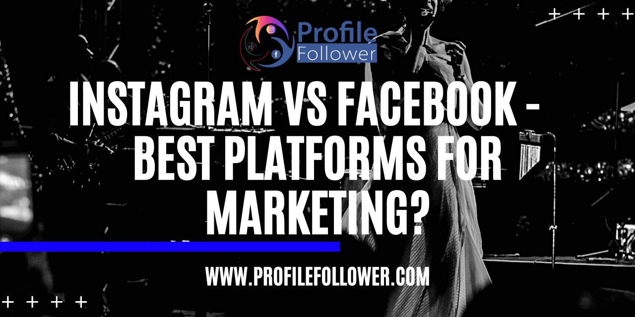 Instagram Vs Facebook best platforms for marketing